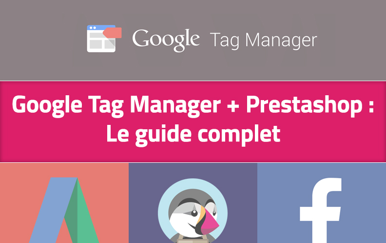 Google Tag Manager et Prestashop : le guide complet