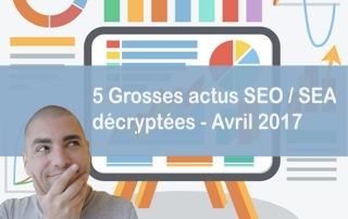 5-grosses-actus-seo-sea-avril-2017