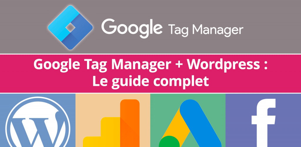 Google Tag Manager et WordPress : le guide complet