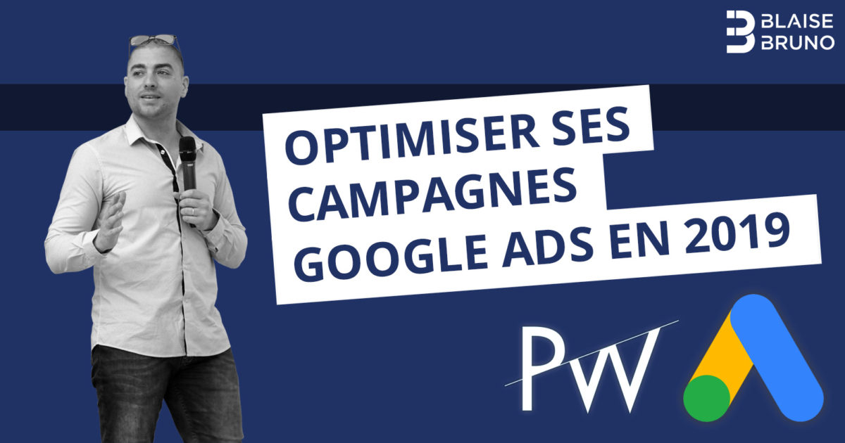 Comment optimiser ses campagnes Google Ads [PWGE 2019]